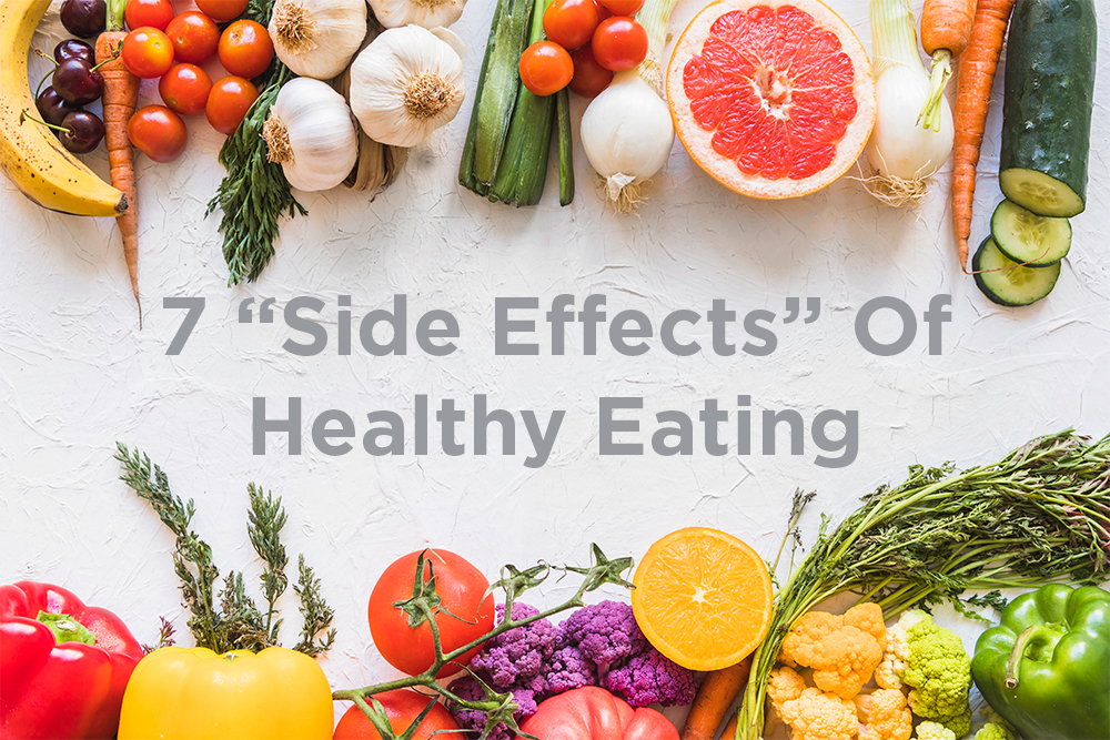 "7 ""Side Effects"" of Healthy Eating"